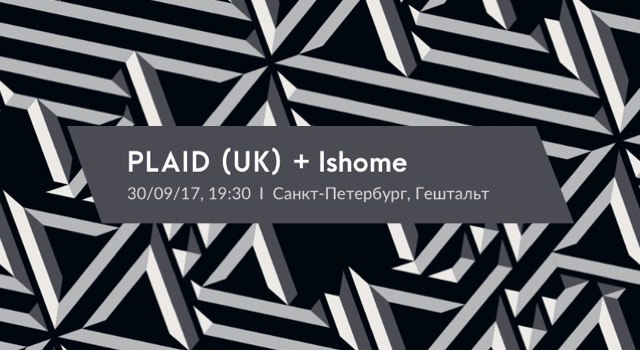 PLAID (UK) + Ishome